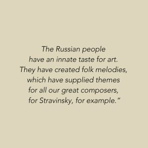 Natalia Gontcharova Quote The Russian people have an innate taste for art. They have created folk melodies which have supplied themes for all our great composers, for Stravinsky for example.