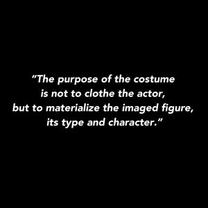 Natalia-Gontcharova Quotes The purpose of the costume is notto clothe the actor, but to materialize the imaged figure, its type and character.